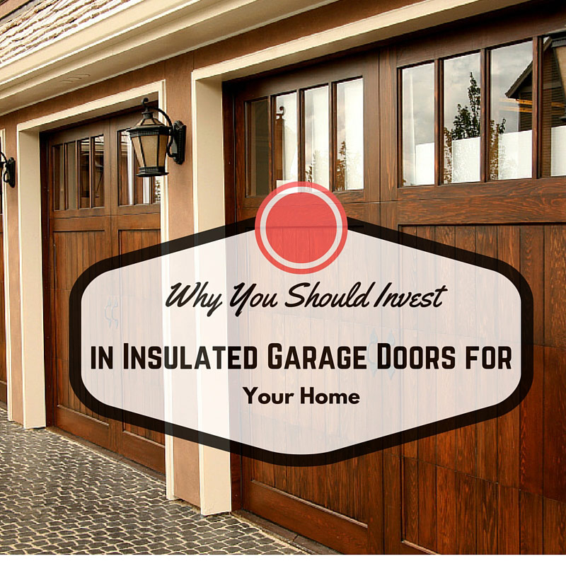 Why You Should Invest in Insulated Garage Doors for Your Home