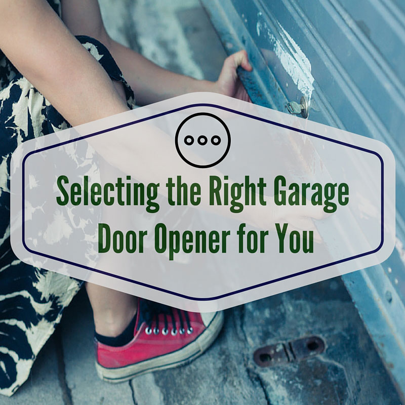 Selecting the Right Garage Door Opener for You