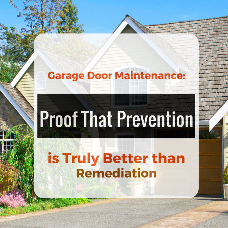 Garage Door Maintenance: Proof That Prevention is Truly Better than Remediation